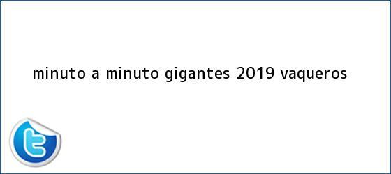trinos de <i>MINUTO A MINUTO: Gigantes 20-19 Vaqueros</i>