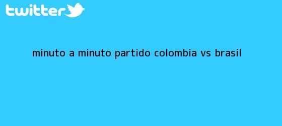 trinos de Minuto a minuto partido Colombia vs <b>Brasil</b>