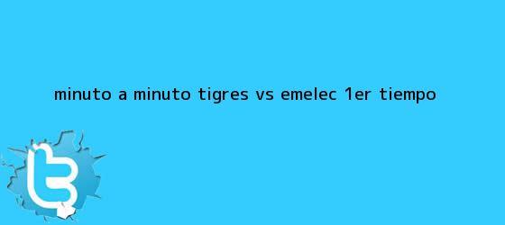 trinos de MINUTO A MINUTO: <b>Tigres vs Emelec</b> (1er. tiempo)