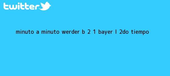 trinos de MINUTO A MINUTO: Werder B. 2 - 1 <b>Bayer</b> L. (2do. Tiempo)