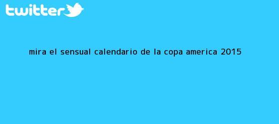 trinos de Mira el sensual <b>calendario</b> de la <b>Copa América</b> 2015