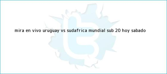 trinos de Mira en vivo Uruguay vs Sudáfrica: <b>Mundial Sub 20</b>, hoy sábado