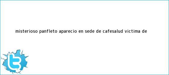 trinos de Misterioso panfleto apareció en sede de <b>Cafesalud</b>, víctima de ...