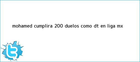 trinos de Mohamed cumplirá 200 duelos como DT en <b>Liga MX</b>