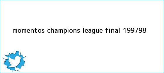 trinos de Momentos Champi<i>ons League | Final 1997-98