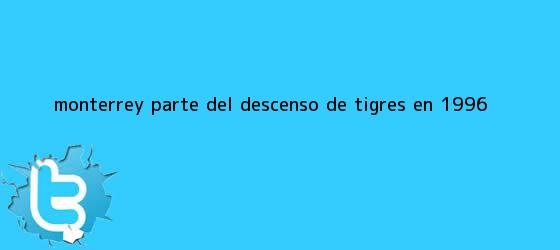 trinos de <b>Monterrey</b>, parte del descenso de <b>Tigres</b> en 1996