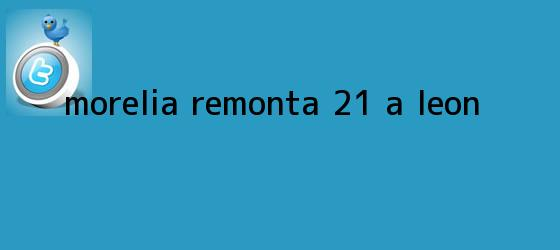 trinos de <b>Morelia</b> remonta 2-1 a <b>León</b>