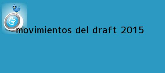 trinos de Movimientos del <b>Draft 2015</b>