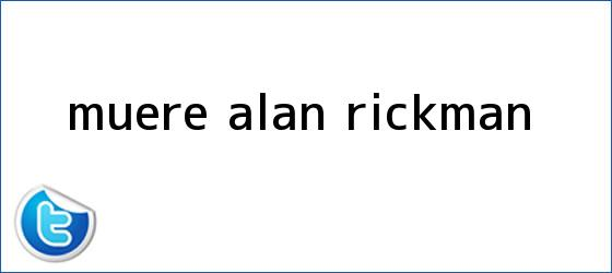 trinos de Muere <b>Alan Rickman</b>