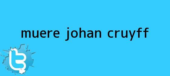 trinos de Muere <b>Johan Cruyff</b>