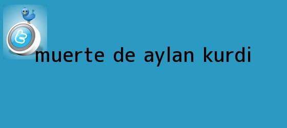 trinos de Muerte de <b>Aylan Kurdi</b>