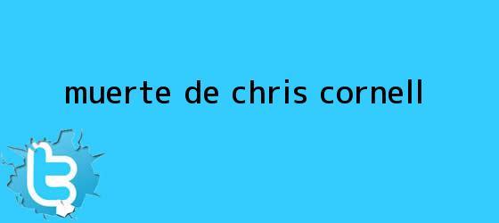 trinos de Muerte de <b>Chris Cornell</b>