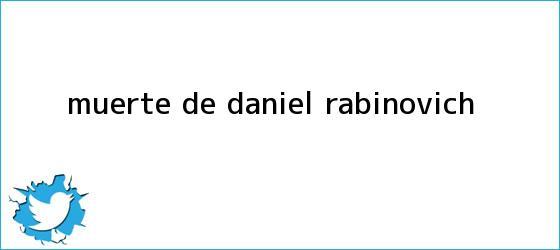 trinos de Muerte de <b>Daniel Rabinovich</b>