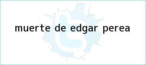 trinos de Muerte de <b>Edgar Perea</b>