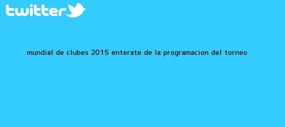 trinos de <b>Mundial de Clubes 2015</b>: Entérate de la programación del torneo