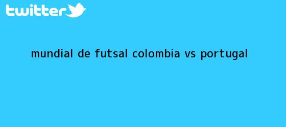 trinos de <b>Mundial de futsal</b> Colombia vs Portugal