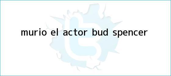 trinos de Murió el actor <b>Bud Spencer</b>