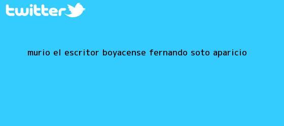 trinos de Murió el escritor boyacense <b>Fernando Soto Aparicio</b>