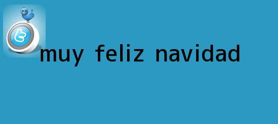 trinos de Muy <b>Feliz Navidad</b>
