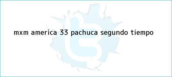 trinos de MxM <b>América</b> 3-3 <b>Pachuca</b> (Segundo Tiempo)