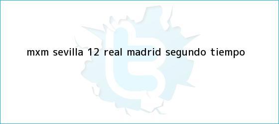 trinos de MxM Sevilla 1-2 <b>Real Madrid</b> (Segundo Tiempo)
