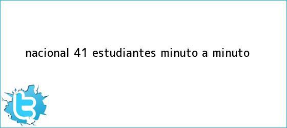 trinos de <b>Nacional</b> (4)-(1) Estudiantes, minuto a minuto