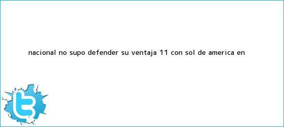 trinos de Nacional no supo defender su ventaja: 1-1 con <b>Sol de América</b> en ...