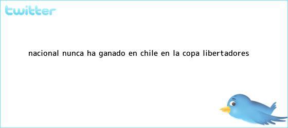 trinos de <b>Nacional</b> nunca ha ganado en Chile en la Copa Libertadores