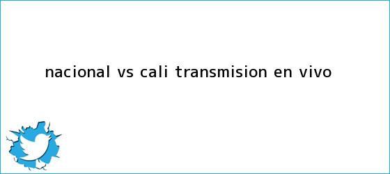 trinos de <b>Nacional vs</b>. <b>Cali</b>: Transmisión EN VIVO