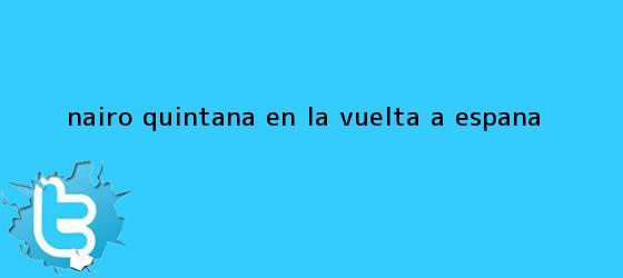 trinos de <b>Nairo Quintana</b> en la Vuelta a Espana