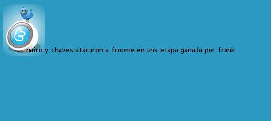trinos de Nairo y Chaves atacaron a Froome, en una <b>etapa</b> ganada por Frank