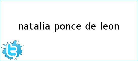 trinos de <b>Natalia Ponce de Leon</b>