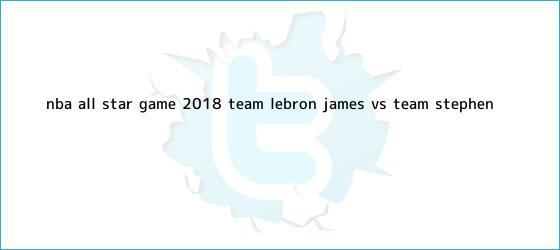 trinos de <b>NBA All Star</b> Game <b>2018</b>: Team LeBron James vs. Team Stephen ...
