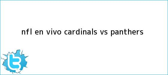 trinos de ¡NFL EN VIVO <b>CARDINALS VS</b>. <b>PANTHERS</b>!