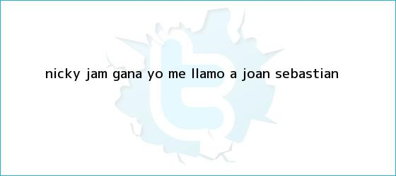 trinos de Nicky Jam gana <b>Yo me llamo</b> a Joan Sebastian