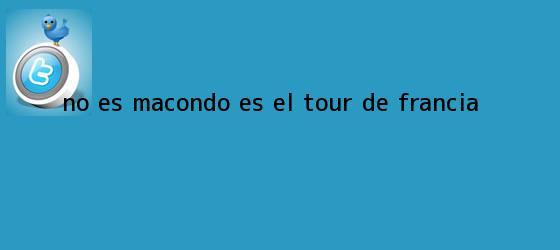 trinos de No es Macondo, es el <b>Tour de Francia</b>