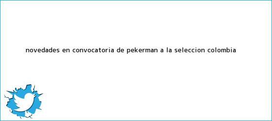 trinos de Novedades en <b>convocatoria</b> de Pékerman a la <b>Selección Colombia</b>