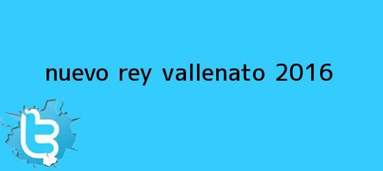 trinos de Nuevo <b>rey vallenato 2016</b>