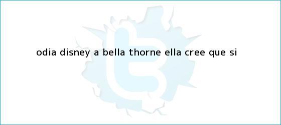 trinos de ¿Odia Disney a Bella Thorne? Ella cree que sí
