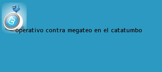 trinos de Operativo contra <b>Megateo</b> en el Catatumbo