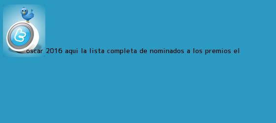 trinos de <b>Oscar 2016</b>: aquí la lista completa de <b>nominados</b> a los premios | El <b>...</b>
