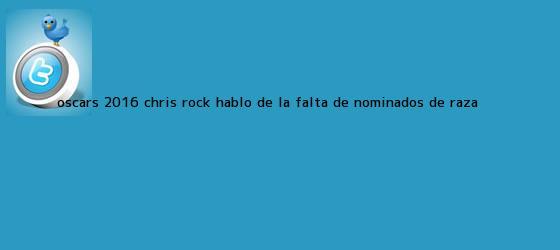 trinos de <b>Oscars 2016</b> Chris Rock hablo de la falta de <b>nominados</b> de raza <b>...</b>