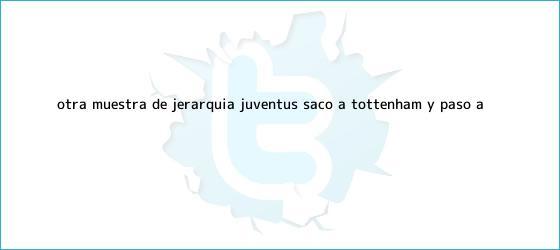 trinos de Otra muestra de jerarquía: <b>Juventus</b> sacó a Tottenham y pasó a ...