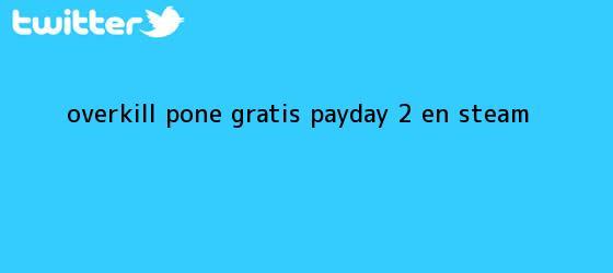 trinos de Overkill pone gratis PayDay 2 en <b>Steam</b>