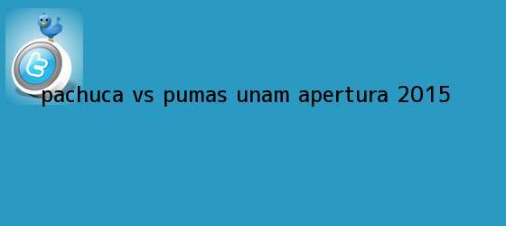 trinos de <b>Pachuca vs Pumas</b> UNAM Apertura <b>2015</b>.