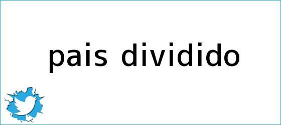trinos de <b>País</b> dividido