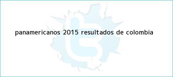 trinos de <b>Panamericanos</b> 2015 resultados de Colombia