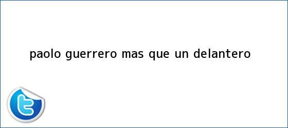 trinos de <b>Paolo Guerrero</b>, más que un delantero