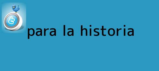 trinos de <i>Para la historia</i>