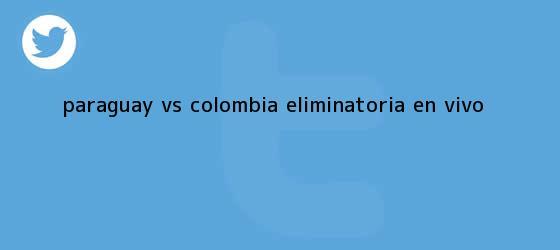 trinos de <b>Paraguay vs</b>. <b>Colombia</b>, Eliminatoria, en <b>vivo</b>